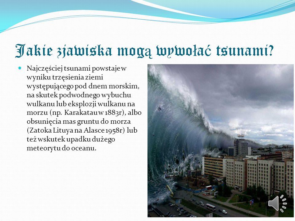 Czy tsunami wida ć na pe ł nym morzu? Ponieważ tsunami jest tak długie, to na pełnym morzu jest prawie niezauważalne. Kłóci się to z filmowymi wyobraż