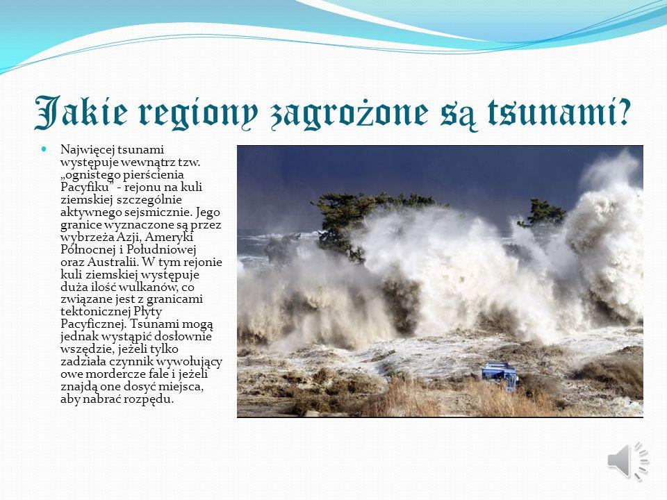 Jakie zjawiska mog ą wywo ł a ć tsunami? Najczęściej tsunami powstaje w wyniku trzęsienia ziemi występującego pod dnem morskim, na skutek podwodnego w