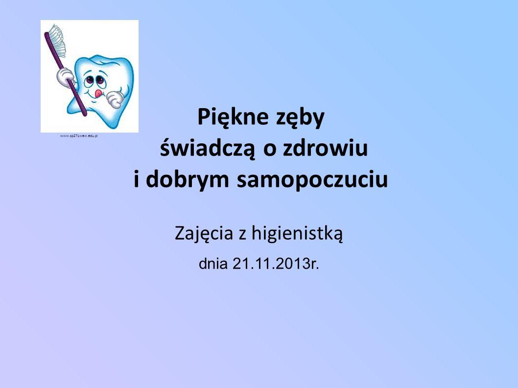 Piękne zęby świadczą o zdrowiu i dobrym samopoczuciu Zajęcia z higienistką dnia 21.11.2013r.