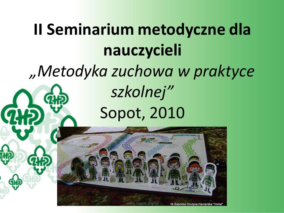 II Seminarium metodyczne dla nauczycieli Metodyka zuchowa w praktyce szkolnej Sopot, 2010 www.sopot.zhp.pl