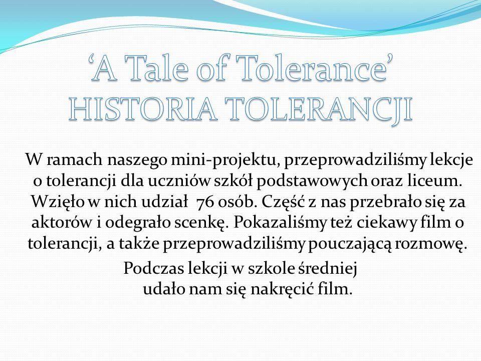 W ramach naszego mini-projektu, przeprowadziliśmy lekcje o tolerancji dla uczniów szkół podstawowych oraz liceum. Wzięło w nich udział 76 osób. Część