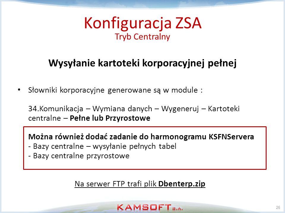 26 Konfiguracja ZSA Tryb Centralny Wysyłanie kartoteki korporacyjnej pełnej Słowniki korporacyjne generowane są w module : 34.Komunikacja – Wymiana da