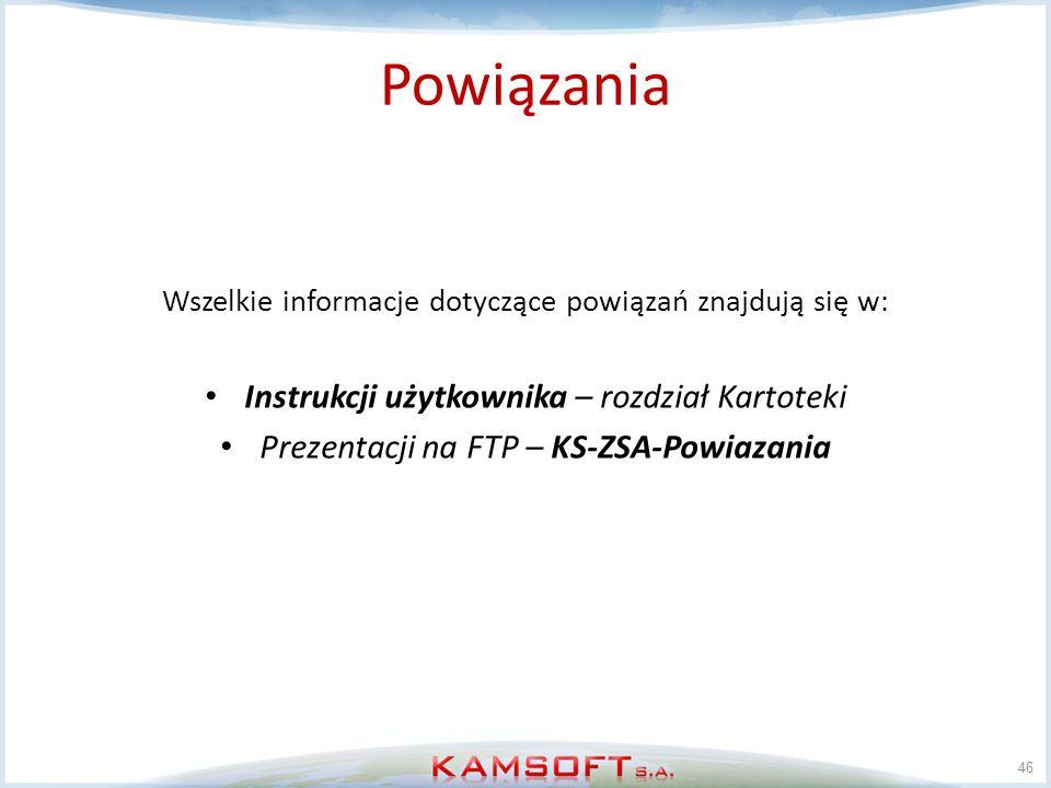 46 Powiązania Wszelkie informacje dotyczące powiązań znajdują się w: Instrukcji użytkownika – rozdział Kartoteki Prezentacji na FTP – KS-ZSA-Powiazani