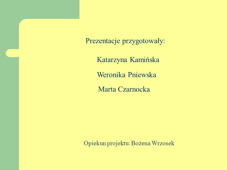 Marta Czarnocka Prezentacje przygotowały: Katarzyna Kamińska Weronika Pniewska Opiekun projektu: Bożena Wrzosek