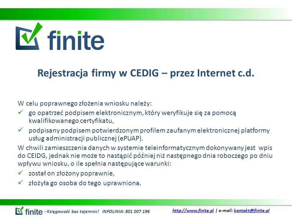 Rejestracja firmy w CEDIG – przez Internet c.d. W celu poprawnego złożenia wniosku należy: go opatrzeć podpisem elektronicznym, który weryfikuje się z