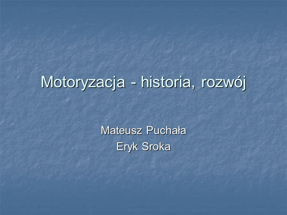 Motoryzacja - historia, rozwój Mateusz Puchała Eryk Sroka