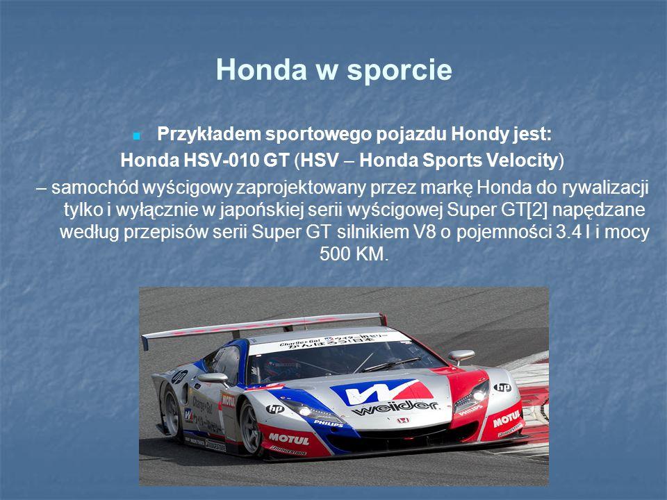 Honda w sporcie Przykładem sportowego pojazdu Hondy jest: Honda HSV-010 GT (HSV – Honda Sports Velocity) – samochód wyścigowy zaprojektowany przez mar