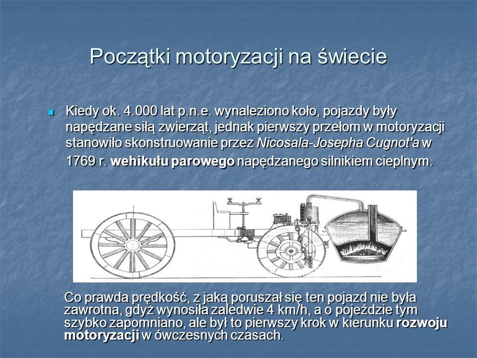 Początki motoryzacji na świecie Kiedy ok. 4.000 lat p.n.e. wynaleziono koło, pojazdy były napędzane siłą zwierząt, jednak pierwszy przełom w motoryzac