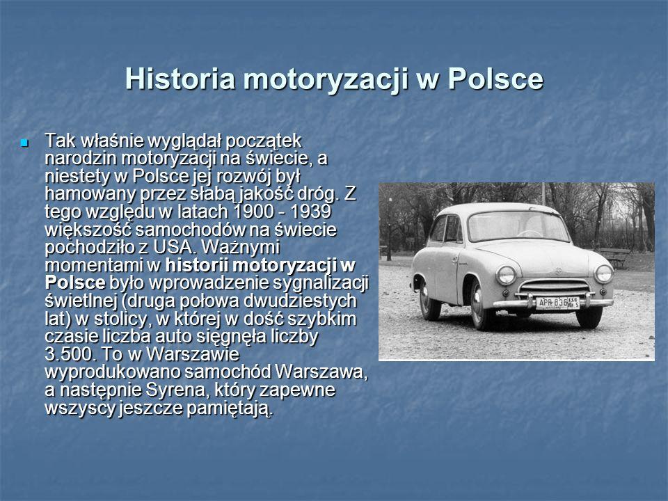 Historia motoryzacji w Polsce Tak właśnie wyglądał początek narodzin motoryzacji na świecie, a niestety w Polsce jej rozwój był hamowany przez słabą j