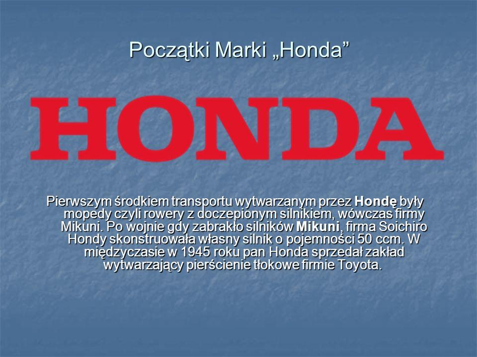 Początki Marki Honda Pierwszym środkiem transportu wytwarzanym przez Hondę były mopedy czyli rowery z doczepionym silnikiem, wówczas firmy Mikuni. Po