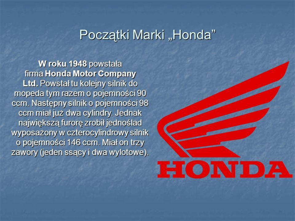 Początki Marki Honda W roku 1948 powstała firma Honda Motor Company Ltd. Powstał tu kolejny silnik do mopeda tym razem o pojemności 90 ccm. Następny s
