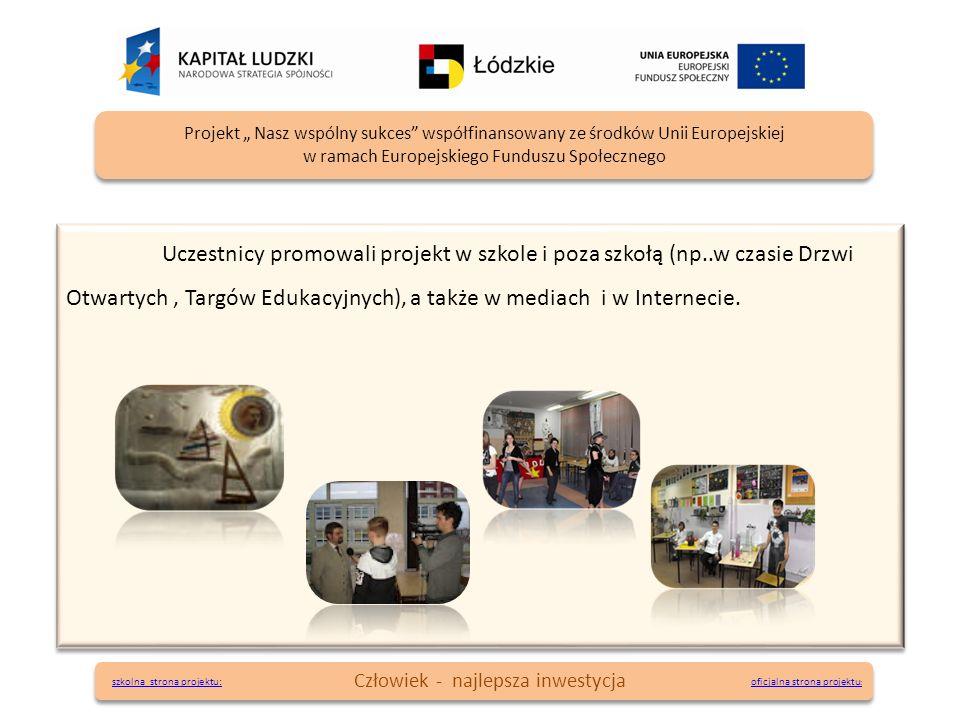 Uczestnicy promowali projekt w szkole i poza szkołą (np..w czasie Drzwi Otwartych, Targów Edukacyjnych), a także w mediach i w Internecie. oficjalna s
