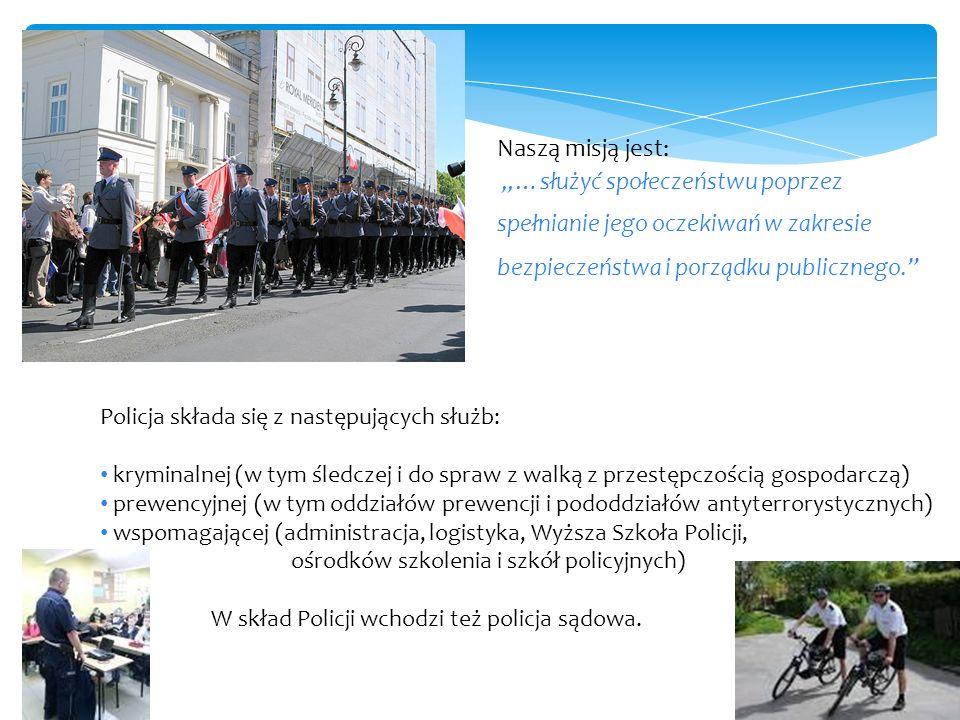 Naszą misją jest: …służyć społeczeństwu poprzez spełnianie jego oczekiwań w zakresie bezpieczeństwa i porządku publicznego. Policja składa się z nastę