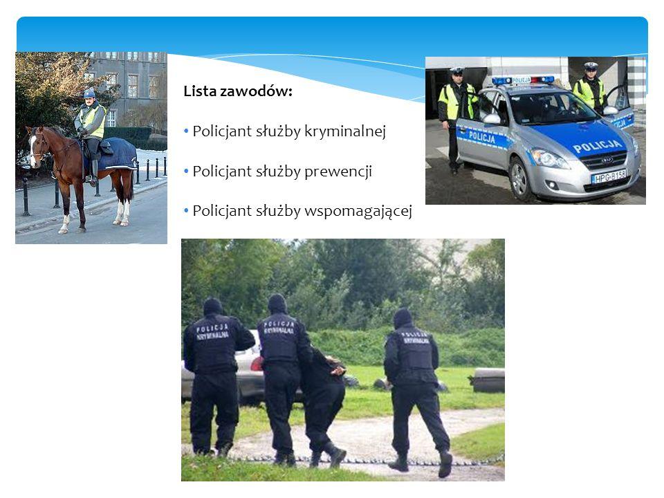 Lista zawodów: Policjant służby kryminalnej Policjant służby prewencji Policjant służby wspomagającej