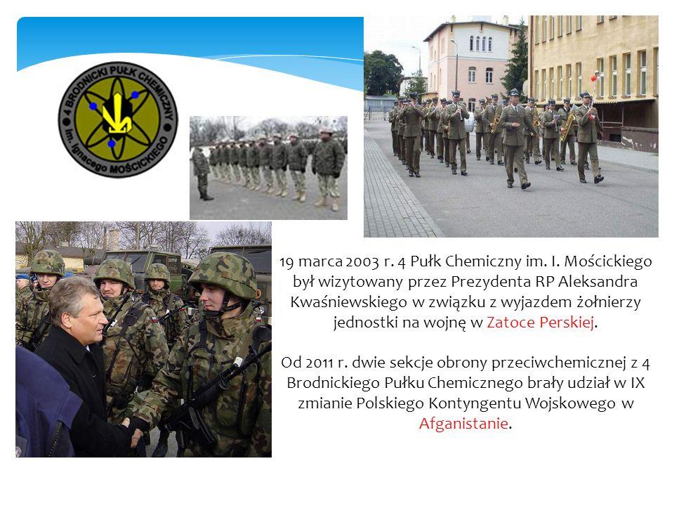 19 marca 2003 r. 4 Pułk Chemiczny im. I. Mościckiego był wizytowany przez Prezydenta RP Aleksandra Kwaśniewskiego w związku z wyjazdem żołnierzy jedno