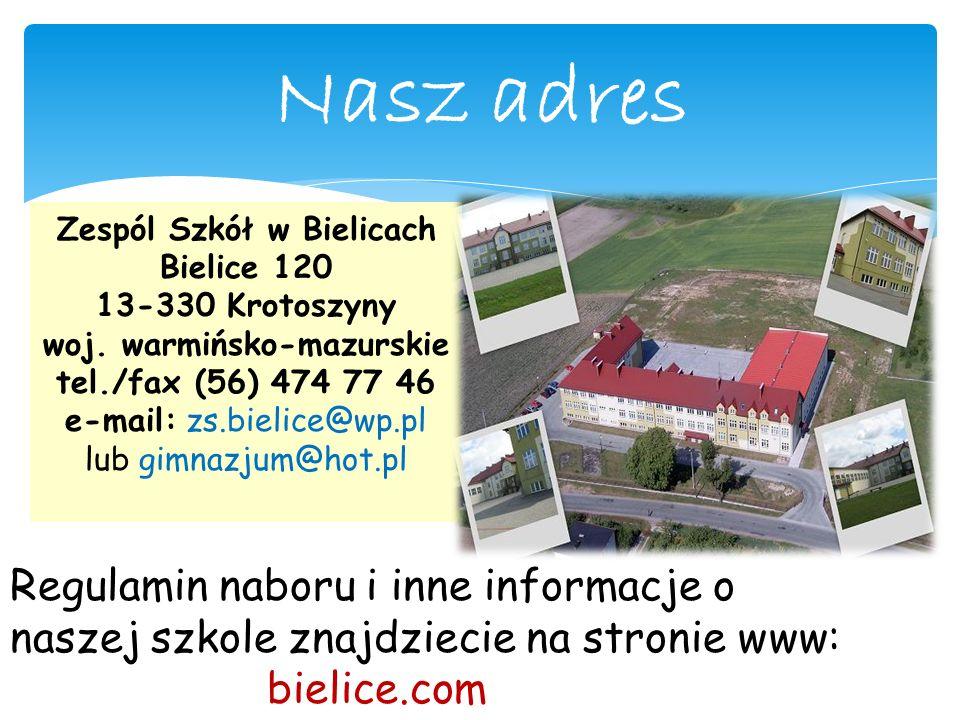 Nasz adres Zespól Szkół w Bielicach Bielice 120 13-330 Krotoszyny woj. warmińsko-mazurskie tel./fax (56) 474 77 46 e-mail: zs.bielice@wp.pl lub gimnaz