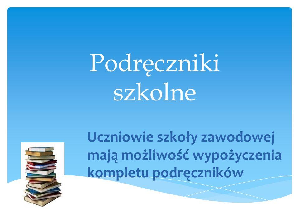 Podręczniki szkolne Uczniowie szkoły zawodowej mają możliwość wypożyczenia kompletu podręczników