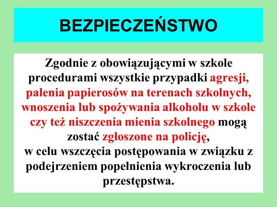 BEZPIECZEŃSTWO Zgodnie z obowiązującymi w szkole procedurami wszystkie przypadki agresji, palenia papierosów na terenach szkolnych, wnoszenia lub spoż