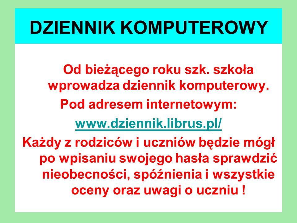 DZIENNIK KOMPUTEROWY Od bieżącego roku szk. szkoła wprowadza dziennik komputerowy. Pod adresem internetowym: www.dziennik.librus.pl/ Każdy z rodziców