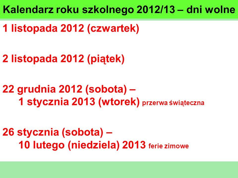 Kalendarz roku szkolnego 2012/13 – dni wolne 1 listopada 2012 (czwartek) 2 listopada 2012 (piątek) 22 grudnia 2012 (sobota) – 1 stycznia 2013 (wtorek)