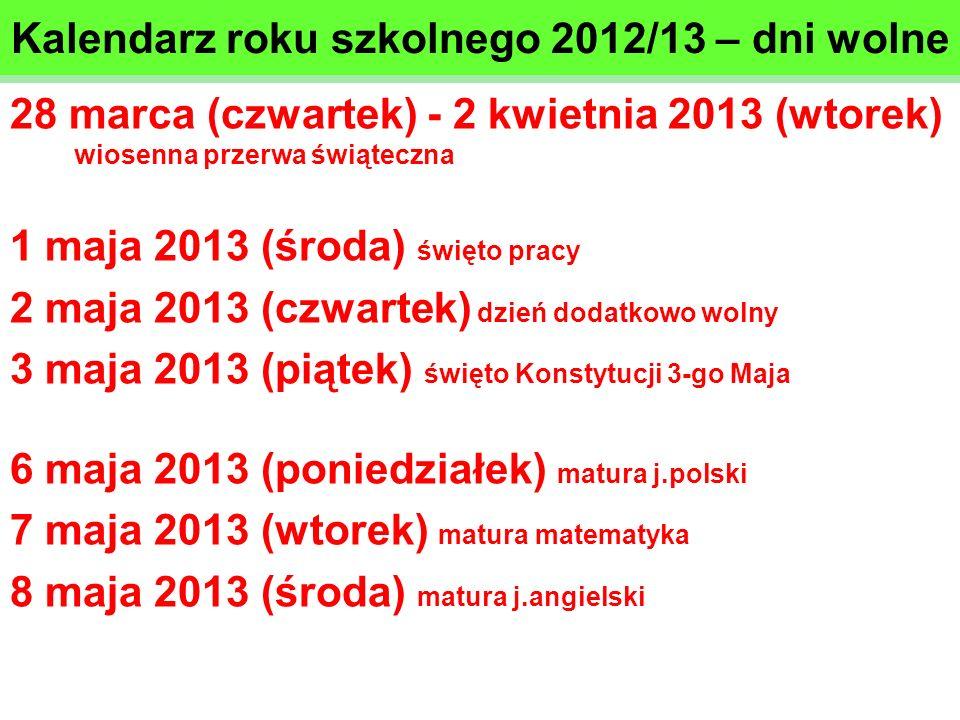28 marca (czwartek) - 2 kwietnia 2013 (wtorek) wiosenna przerwa świąteczna 1 maja 2013 (środa) święto pracy 2 maja 2013 (czwartek) dzień dodatkowo wol