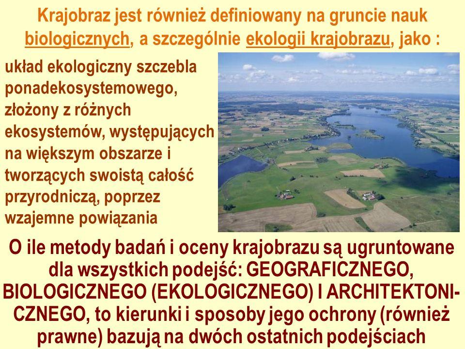 Krajobraz jest również definiowany na gruncie nauk biologicznych, a szczególnie ekologii krajobrazu, jako : układ ekologiczny szczebla ponadekosystemo
