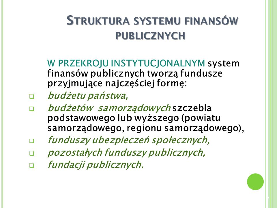 S TRUKTURA SYSTEMU FINANSÓW PUBLICZNYCH S TRUKTURA SYSTEMU FINANSÓW PUBLICZNYCH W PRZEKROJU INSTYTUCJONALNYM system finansów publicznych tworzą fundus