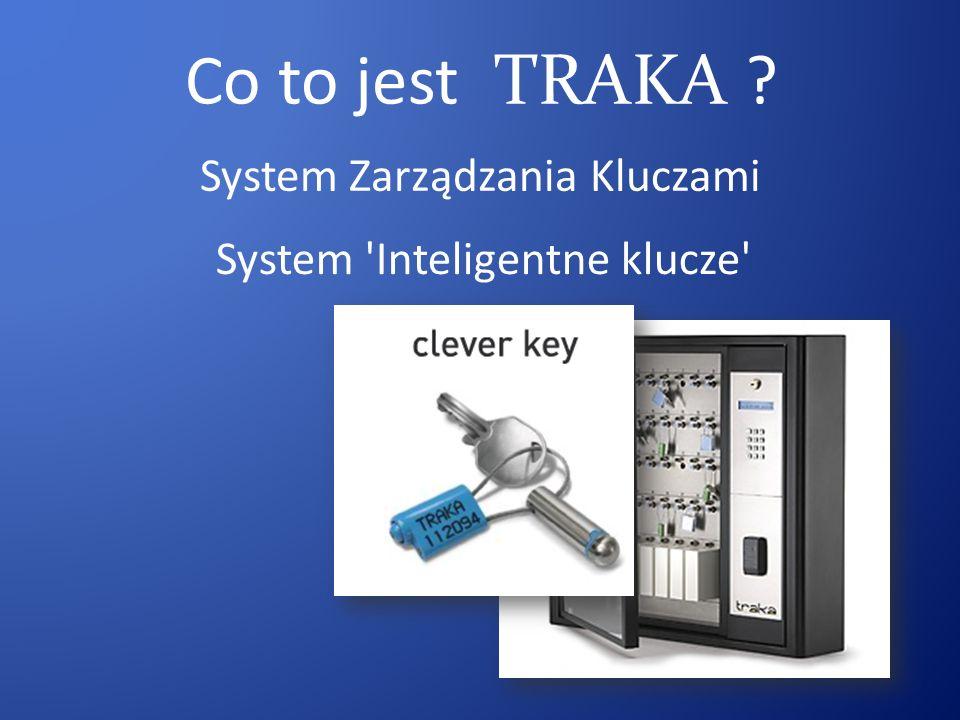 System Inteligentne klucze Co to jest TRAKA System Zarządzania Kluczami