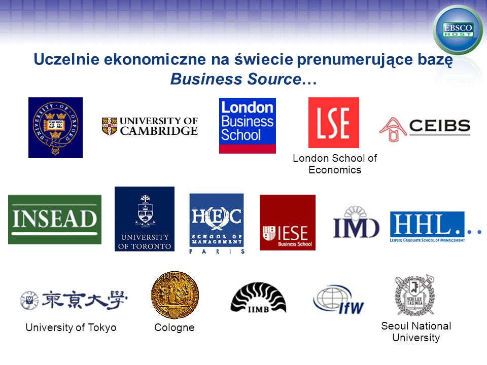 Uczelnie ekonomiczne na świecie prenumerujące bazę Business Source… Cologne London School of Economics University of Tokyo Seoul National University