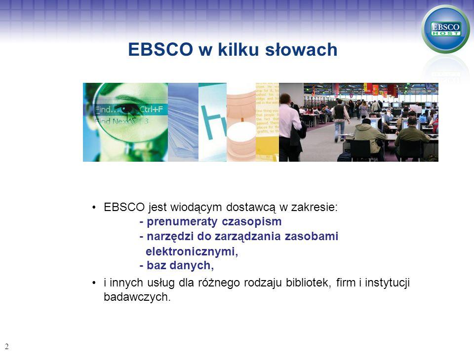 2 EBSCO jest wiodącym dostawcą w zakresie: - prenumeraty czasopism - narzędzi do zarządzania zasobami elektronicznymi, - baz danych, i innych usług dl