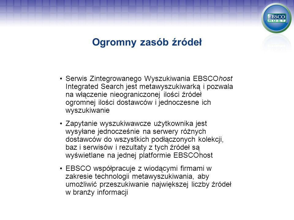 Ogromny zasób źródeł Serwis Zintegrowanego Wyszukiwania EBSCOhost Integrated Search jest metawyszukiwarką i pozwala na włączenie nieograniczonej ilośc