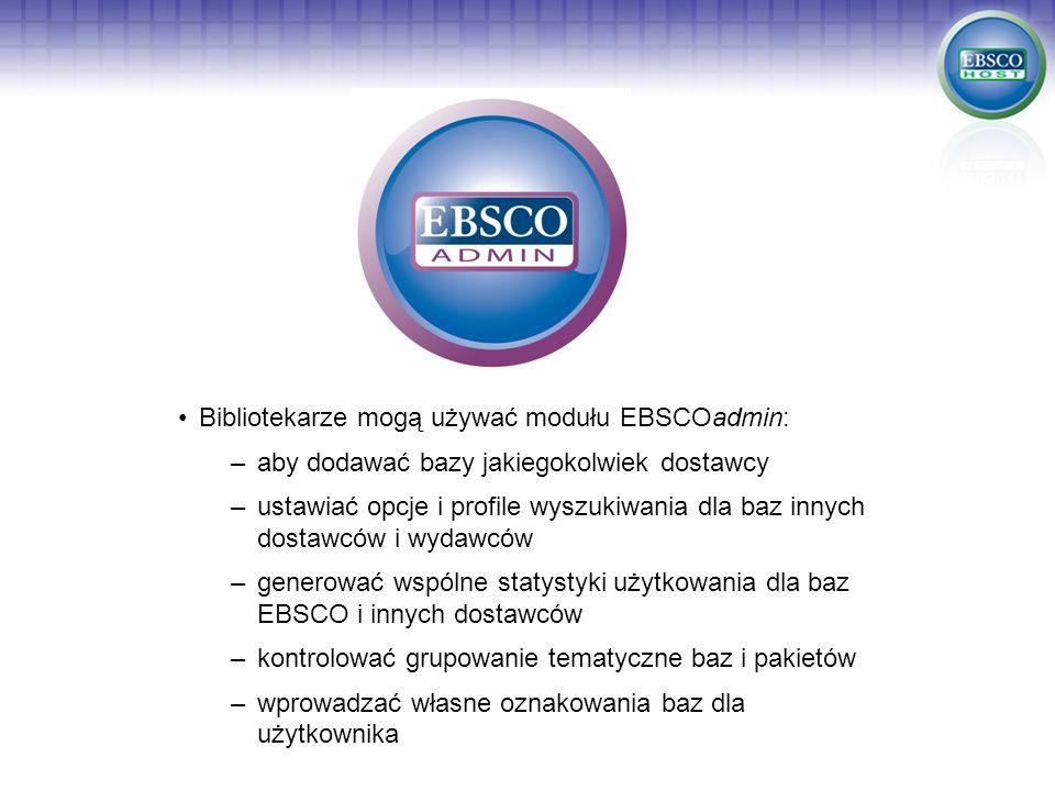 Bibliotekarze mogą używać modułu EBSCOadmin: –aby dodawać bazy jakiegokolwiek dostawcy –ustawiać opcje i profile wyszukiwania dla baz innych dostawców