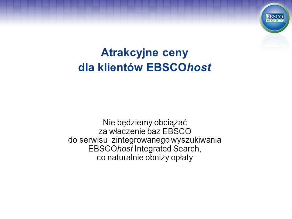 Atrakcyjne ceny dla klientów EBSCOhost Nie będziemy obciążać za właczenie baz EBSCO do serwisu zintegrowanego wyszukiwania EBSCOhost Integrated Search