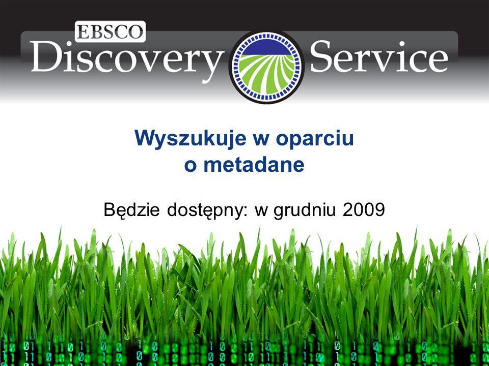 Wyszukuje w oparciu o metadane Będzie dostępny: w grudniu 2009