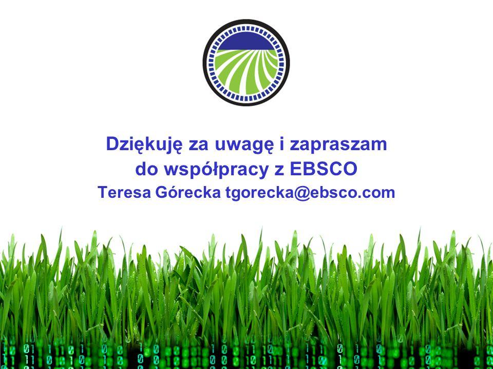 Dziękuję za uwagę i zapraszam do współpracy z EBSCO Teresa Górecka tgorecka@ebsco.com