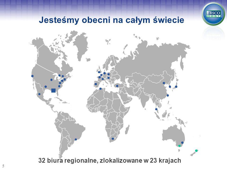 5 32 biura regionalne, zlokalizowane w 23 krajach Jesteśmy obecni na całym świecie