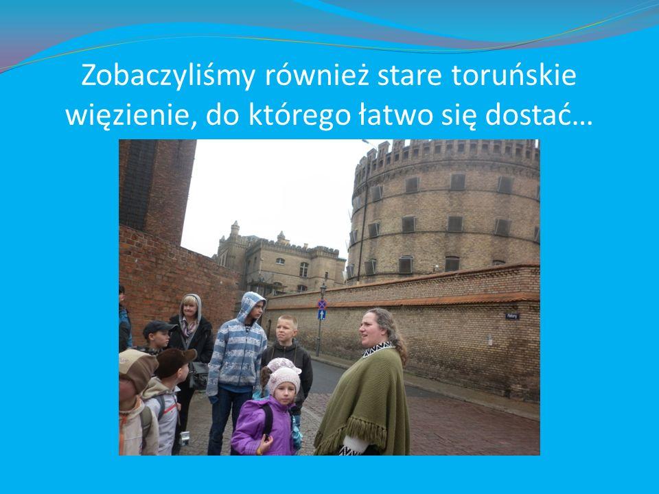 Zobaczyliśmy również stare toruńskie więzienie, do którego łatwo się dostać…