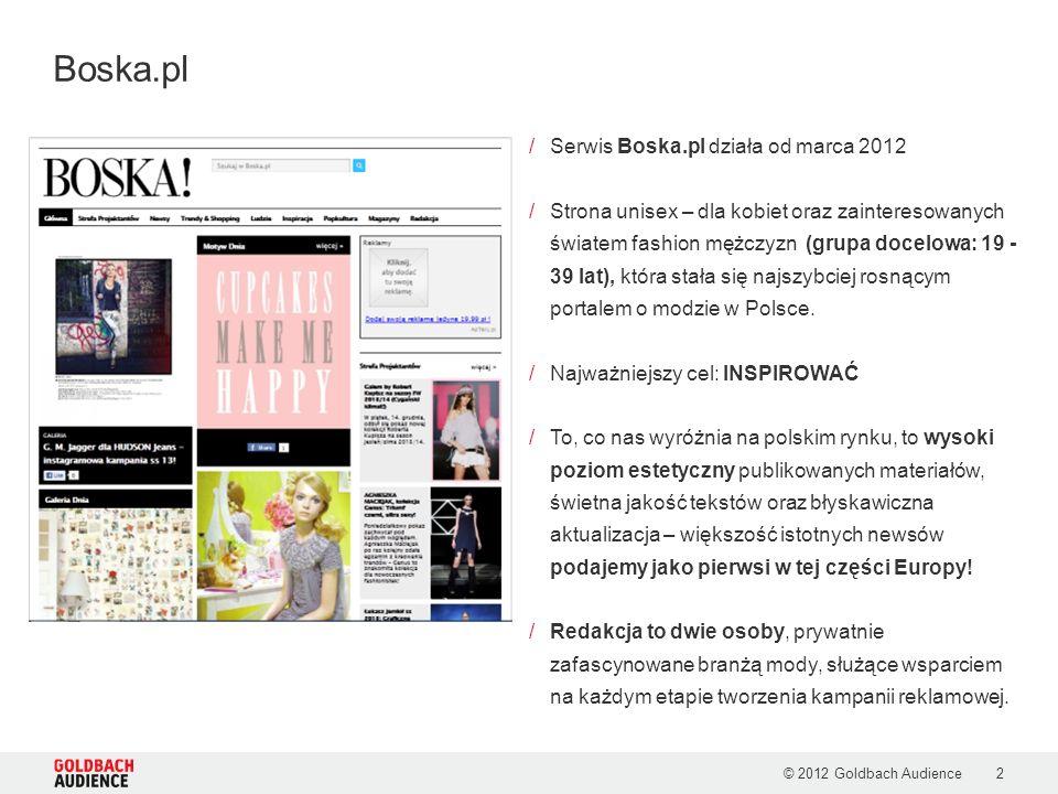 /Serwis Boska.pl działa od marca 2012 /Strona unisex – dla kobiet oraz zainteresowanych światem fashion mężczyzn (grupa docelowa: 19 - 39 lat), która
