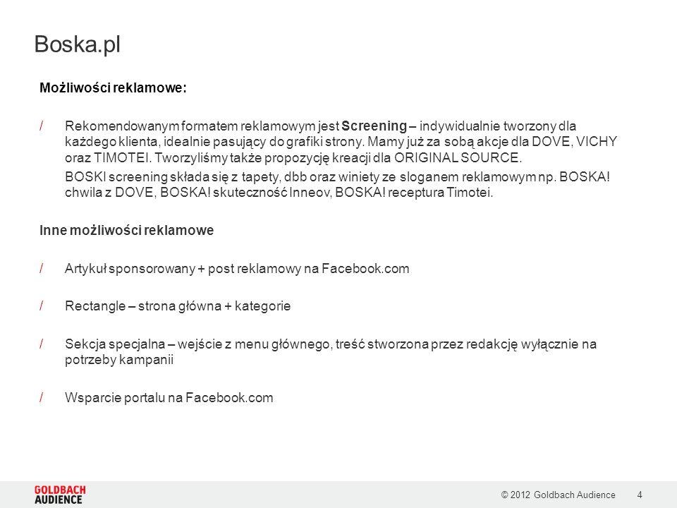 © 2012 Goldbach Audience4 Boska.pl Możliwości reklamowe: /Rekomendowanym formatem reklamowym jest Screening – indywidualnie tworzony dla każdego klien