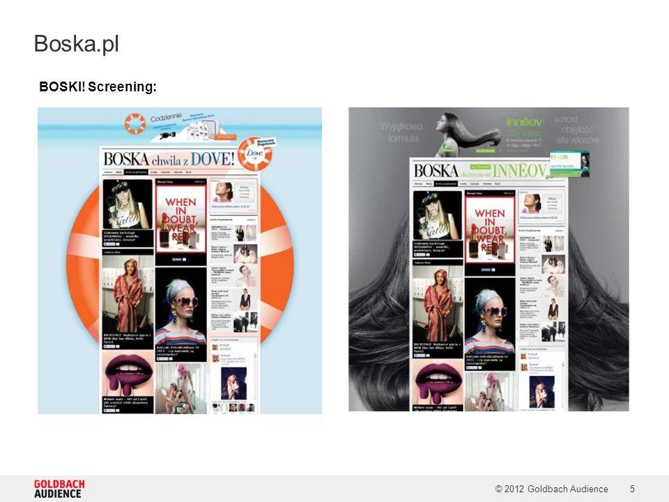 © 2012 Goldbach Audience5 Boska.pl BOSKI! Screening: