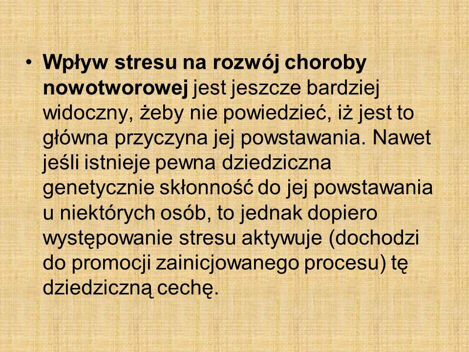 Wpływ stresu na rozwój choroby nowotworowej jest jeszcze bardziej widoczny, żeby nie powiedzieć, iż jest to główna przyczyna jej powstawania.