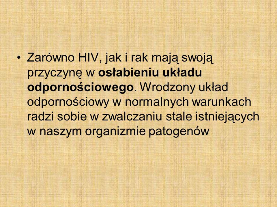 Zarówno HIV, jak i rak mają swoją przyczynę w osłabieniu układu odpornościowego.