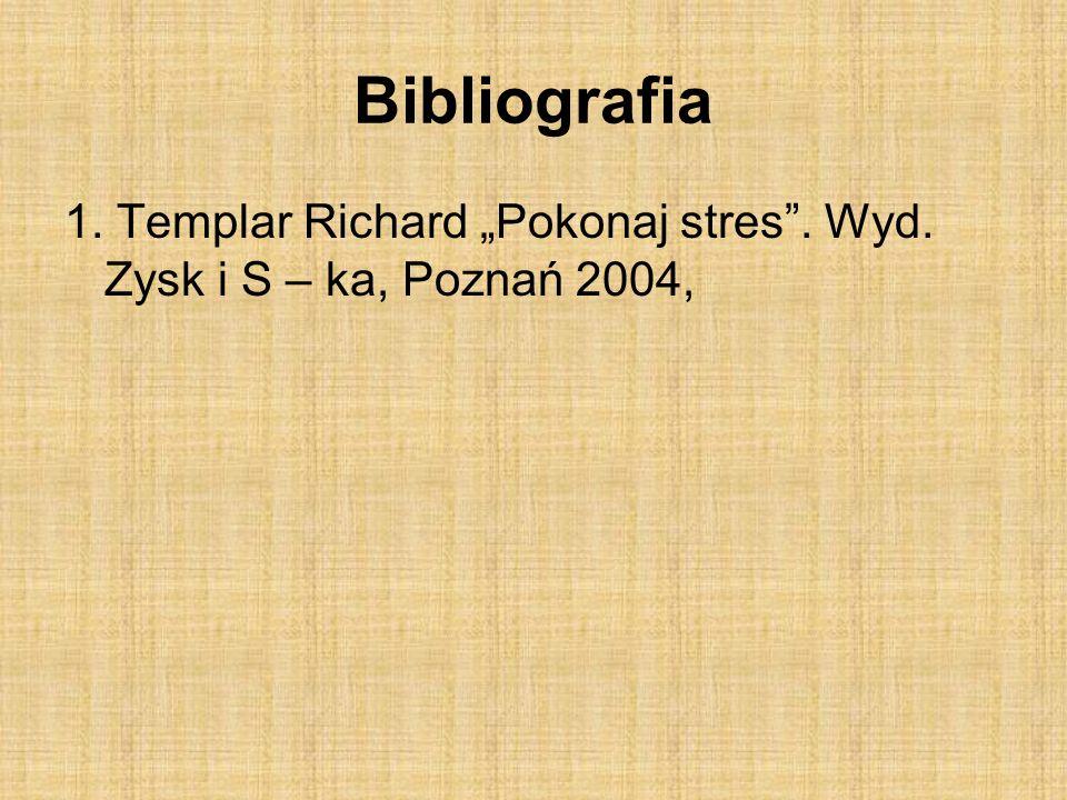 Bibliografia 1. Templar Richard Pokonaj stres. Wyd. Zysk i S – ka, Poznań 2004,