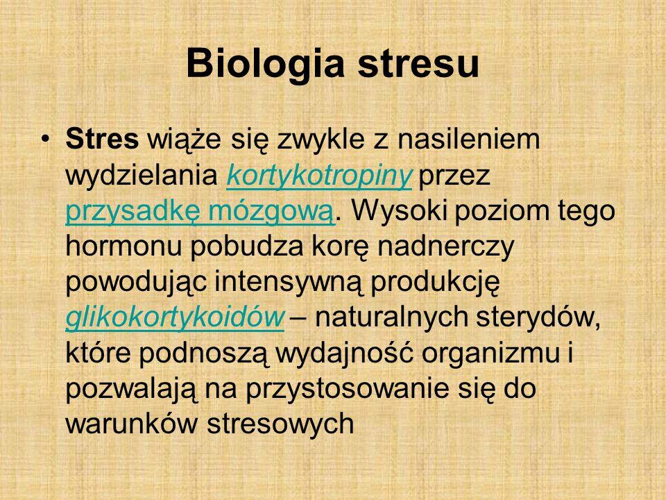 Biologia stresu Stres wiąże się zwykle z nasileniem wydzielania kortykotropiny przez przysadkę mózgową.