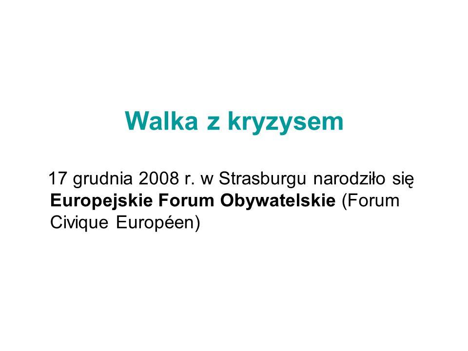 Walka z kryzysem 17 grudnia 2008 r. w Strasburgu narodziło się Europejskie Forum Obywatelskie (Forum Civique Européen)