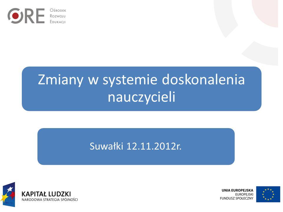 Zmiany w systemie doskonalenia nauczycieli Suwałki 12.11.2012r.