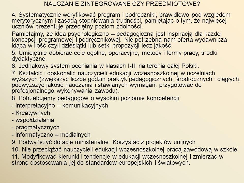 NAUCZANIE ZINTEGROWANE CZY PRZEDMIOTOWE? 4. Systematycznie weryfikować program i podręczniki, prawidłowo pod względem merytorycznym i zasadą stopniowa