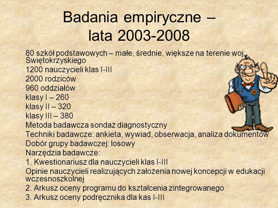 Badania empiryczne – lata 2003-2008 80 szkół podstawowych – małe, średnie, większe na terenie woj. Świętokrzyskiego 1200 nauczycieli klas I-III 2000 r