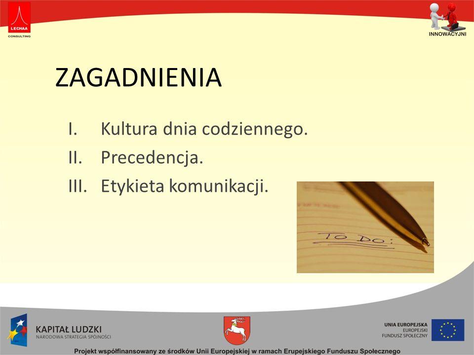 ZAGADNIENIA I.Kultura dnia codziennego. II.Precedencja. III.Etykieta komunikacji.