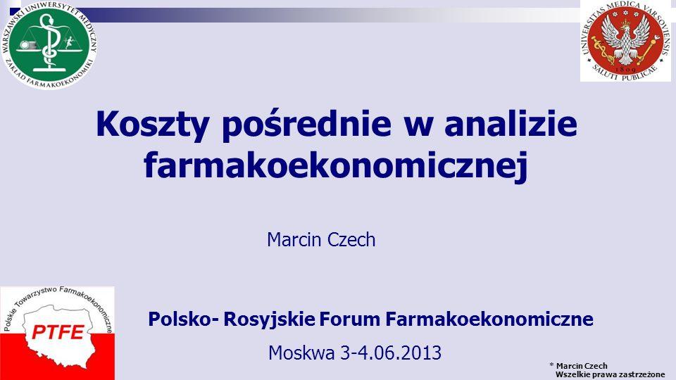 * Marcin Czech Wszelkie prawa zastrzeżone Rosja brak wskazania konkretnej metody szacowania kosztów pośrednich Niemcy koszty pośrednie mogą być przedstawione w ramach dodatkowej analizy, można wykorzystywać zarówno metodę kapitału ludzkiego jak i kosztów frykcyjnych Belgia, Portugalia koszty pośrednie mogą być przedstawione w ramach dodatkowej analizy, wówczas wykorzystana metoda ich szacowania musi być uzasadniona Francja Rozważone są problemy związane z szacowaniem kosztów pośrednich, w tym kosztów utraconej produktywności Przedstawione są wady i zalety różnych podejść do szacowania Analizy HTA (w ujęciu anglo- saskim) dopiera zaczynają być stosowane Koszty pośrednie w wytycznych HTA innych krajów